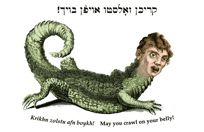 Yiddish: May you crawl on your belly!