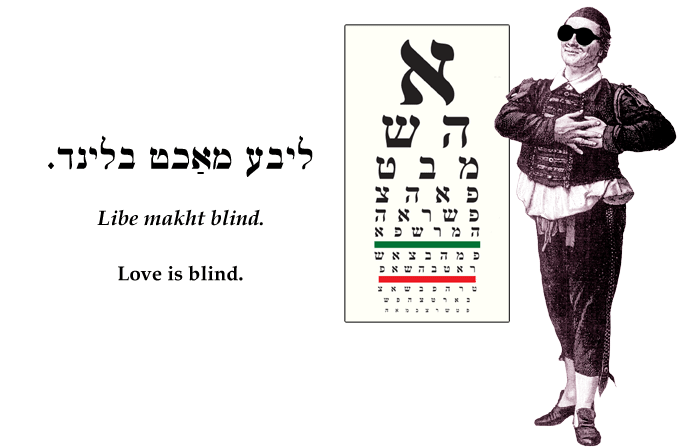 Yiddish: Love is blind.