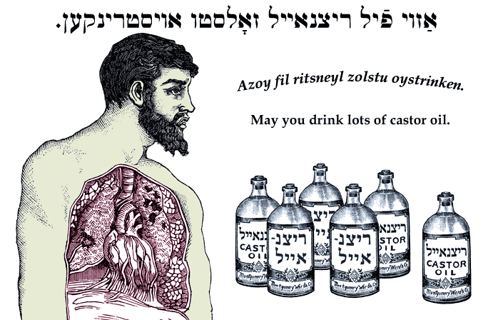 Yiddish: May you drink lots of castor oil.