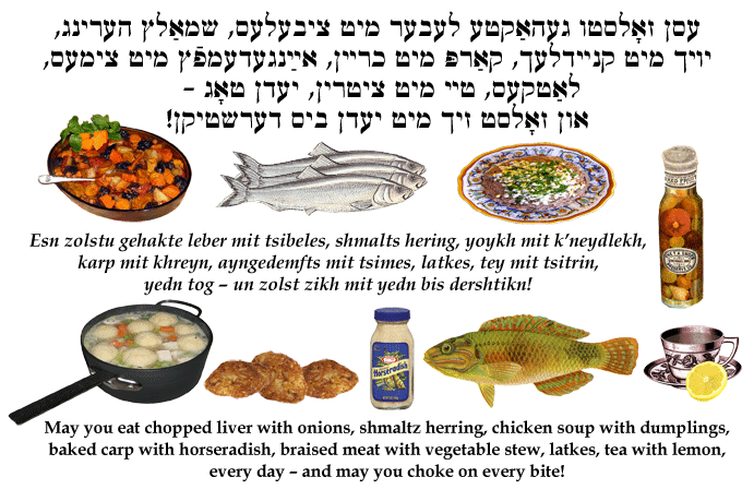 Yiddish: May you eat chopped liver, etc., and may you choke on every bite.