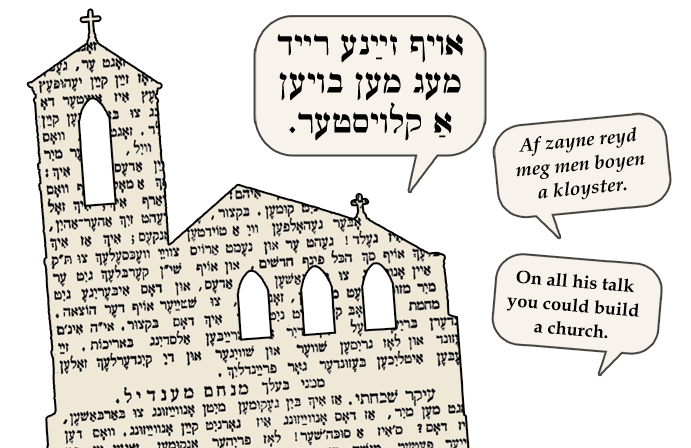Yiddish: On all his talk you could build a church.