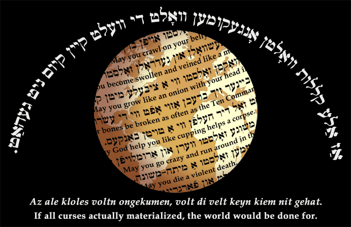 Yiddish: If all curses actually materialized, the world would be done for.