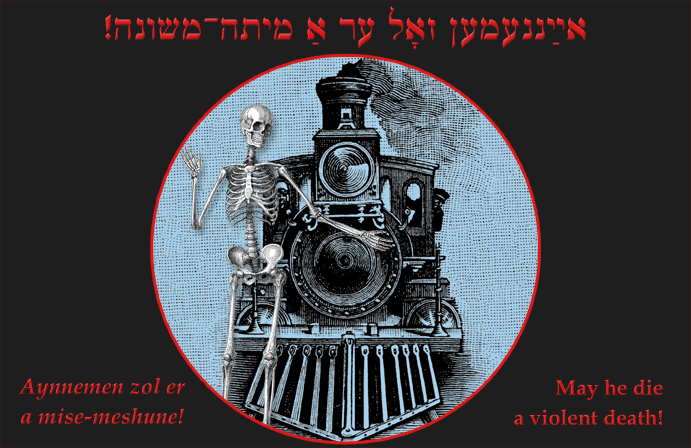 Yiddish: May he die a violent death!