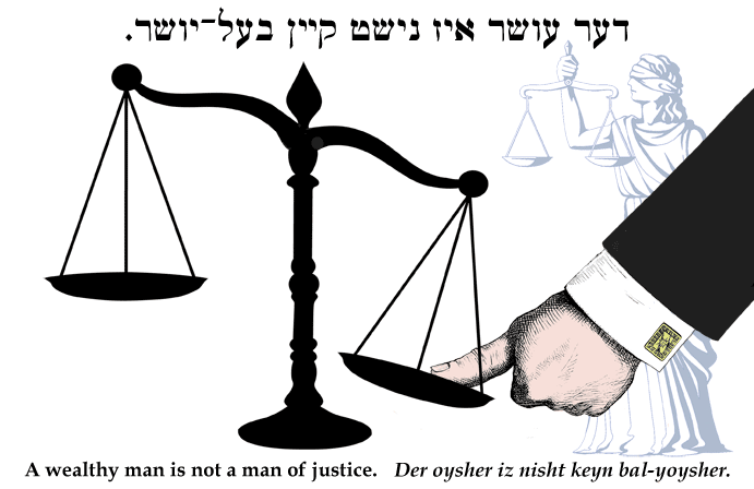 Yiddish: A wealthy man is not a man of justice.