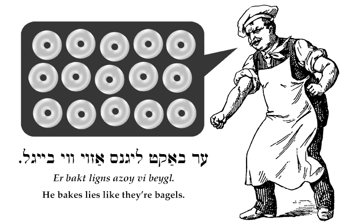 Yiddish: He bakes lies like they're bagels.