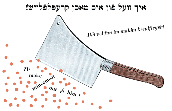 Yiddish: I'll make mincemeat out of him!