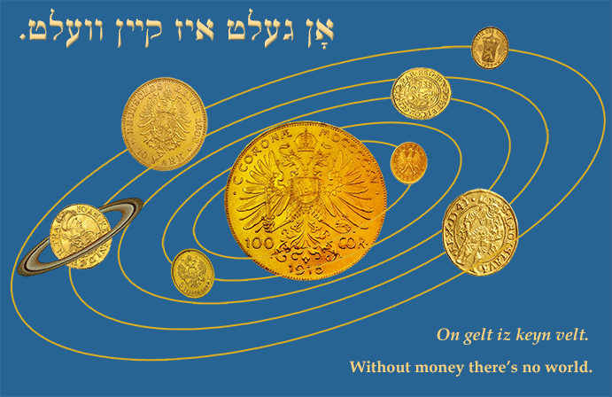 Yiddish: Without money there is no world.