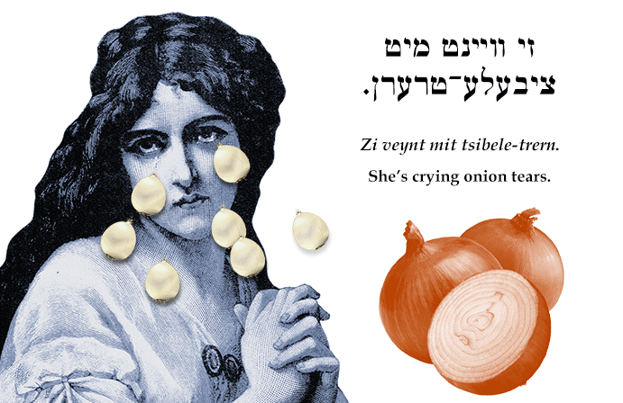Yiddish: She's crying onion tears.