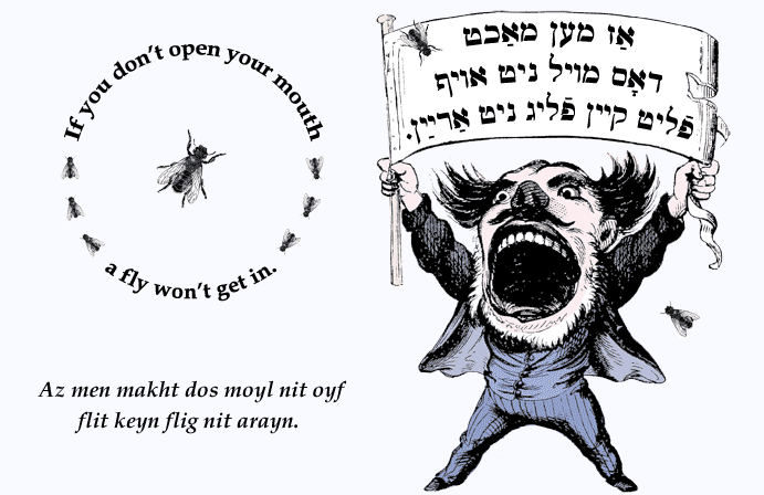 Yiddish: If you don't open your mouth, a fly won't get in.