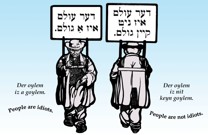 Yiddish: People are idiots. / People are not idiots.
