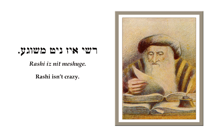 Yiddish: Rashi isn't crazy.