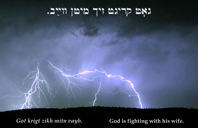 Yiddish: God is fighting with his wife.