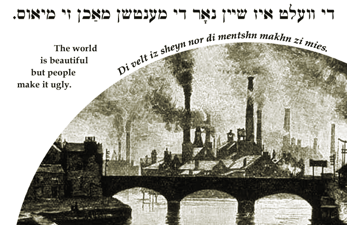 Yiddish: The world is beautiful but people make it ugly.