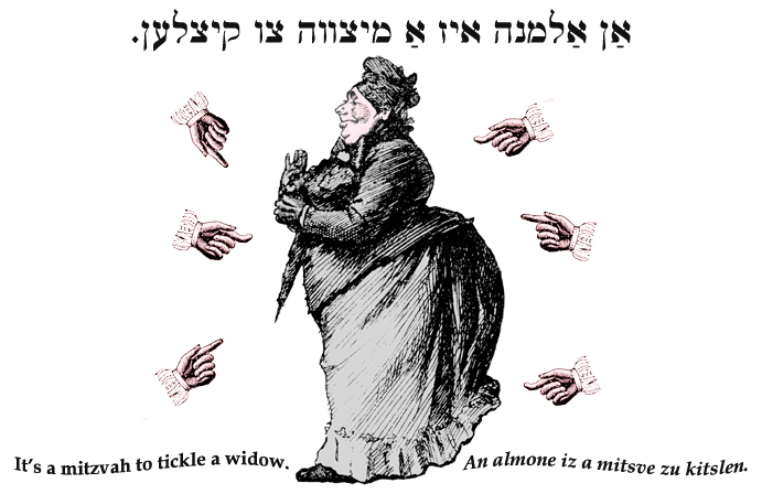 Yiddish: It's a mitzvah to tickle a widow.